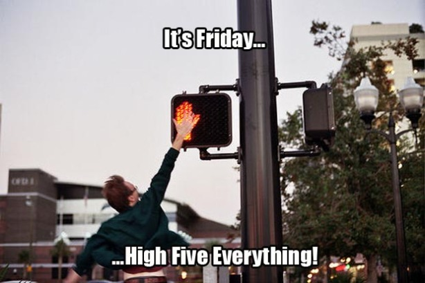 01it's friday high five everything